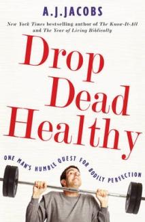 Drop Dead Healthy by A J Jacobs